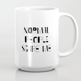 Normal People Scare Me / Funny sayings / Teen room Ideas / Bedroom / Sarcasm / Most popular quotes Coffee Mug