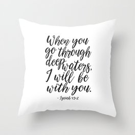 PRINTABLE BIBBLE VERSE, Isaiah 43:2, When You Go Through Deep Waters I Will Be with You,Scripture Ar Throw Pillow