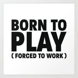 Born to play Art Print