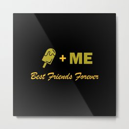 Ice Cream plus me best friends forever Metal Print