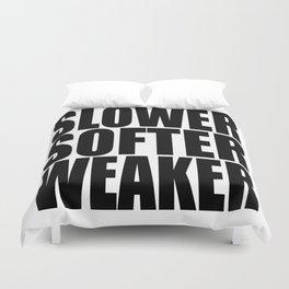 Slower Softer Weaker Duvet Cover