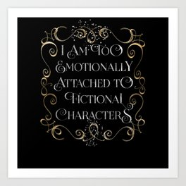too emotionally attached Art Print