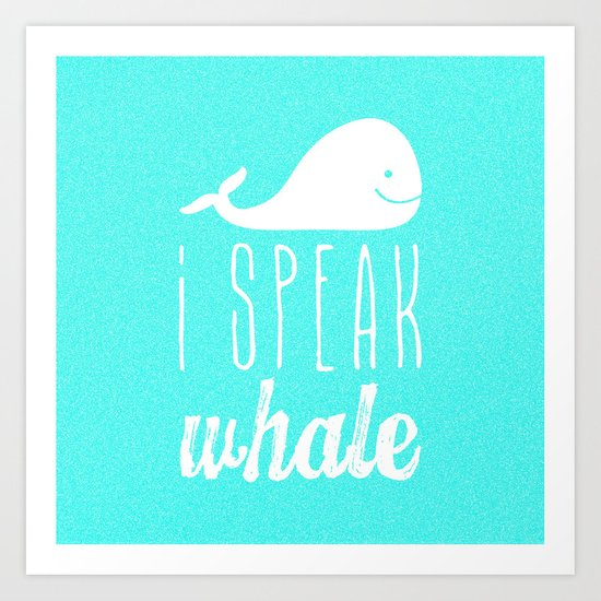 I Speak Whale Art Print