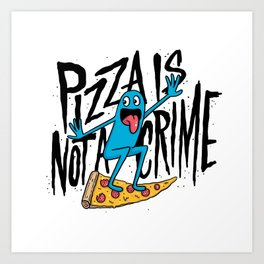 Pizza Is Not A Crime Art Print