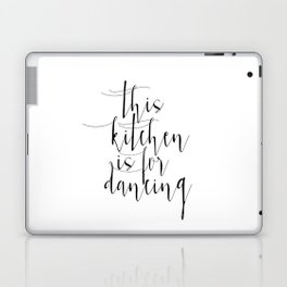 Motivational Print, Printable Art, This Kitchen Is For Dancing, Inspirational Poster Laptop & iPad Skin