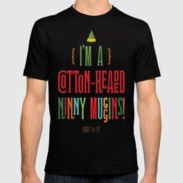 Buddy the Elf! I'm a Cotton-Headed Ninny Muggins! T-shirt