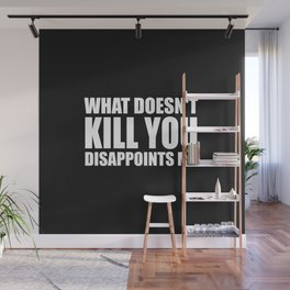 What doesn't kill you funny quote Wall Mural
