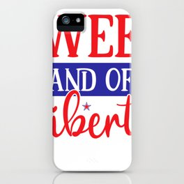 July 4th Memorial Day Labor Day Veterans Day Sweet Land of Liberty iPhone Case