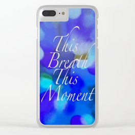 This Breath, This Moment Clear iPhone Case