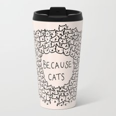 Because cats Travel Mug