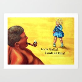 Look Sally! Look at this! Art Print