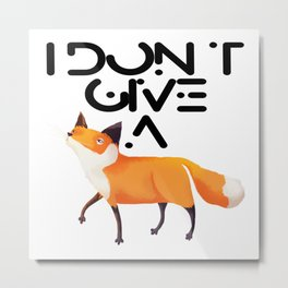 I Don't Give a Fox! Metal Print