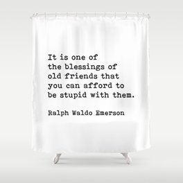 It Is One Of The Blessings Of Old Friends, Ralph Waldo Emerson, Motivational Quote Shower Curtain
