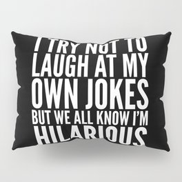I TRY NOT TO LAUGH AT MY OWN JOKES (Black & White) Pillow Sham