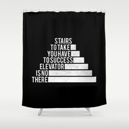 No Elevator to Success Quote Shower Curtain