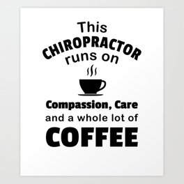 Chiropractor Coffee Lover Compassion Care Quote Funny Art Print