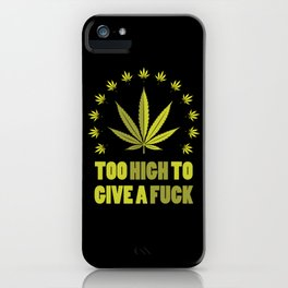 too high to give a fuck T-shirt iPhone Case