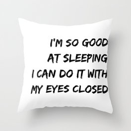 I´m so good at sleeping I can do it with my eyes closed white Throw Pillow