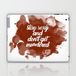 Stay Sexy and Don't Get Murdered Laptop & iPad Skin