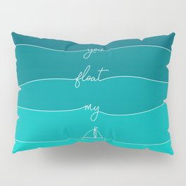 You Float My Boat - Valentines Pillow Sham