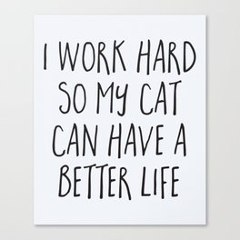 Cat Better Life Funny Quote Canvas Print
