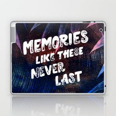memories like these never last Laptop & iPad Skin