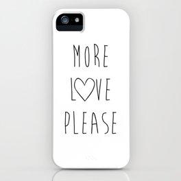 More Love Please White iPhone Case
