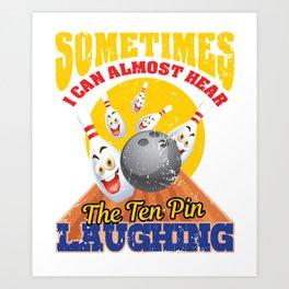 Hear The Ten Pin Laughing Bowling T-Shirt Art Print