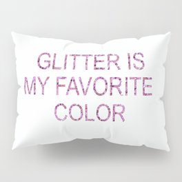 Glitter is my fave Pillow Sham