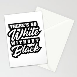 There Is No White Without Black Stationery Cards