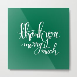 Thank You Merry Much - Green Metal Print