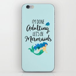 Done Adulting Mermaids Funny Quote iPhone Skin