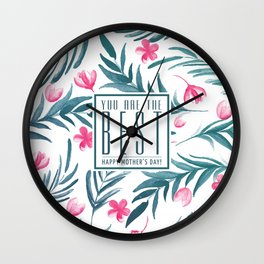 You are the best, Happy Mothers's Day! Wall Clock