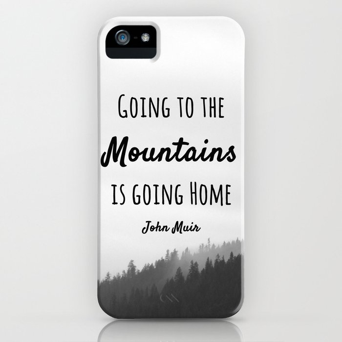 Going to the Mountains is going Home iPhone Case