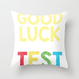 School Fun Good Luck on Your Test Teacher Student Throw Pillow