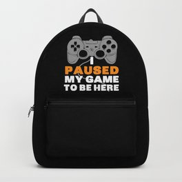 I Paused My Game To Be Here | Gamer Video Games Backpack
