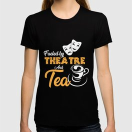 Fueled by Theatre and Tea, Tea Lover Gift, Tea Maker T-shirt
