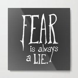 """Fear is Always a Lie"" - by Reformation Designs Metal Print"
