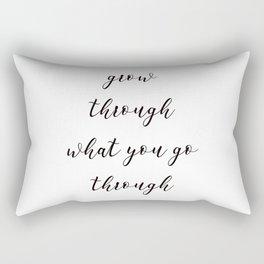 Grow through what you go through Rectangular Pillow