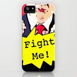 Fight Me! iPhone Case