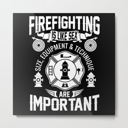 Firefighting is like sex Metal Print