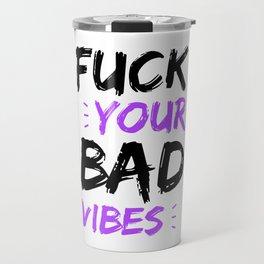 Fuck your bad vibes Travel Mug