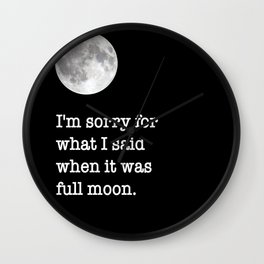 I'm sorry for what I said when it was full moon - Phrase lettering Wall Clock