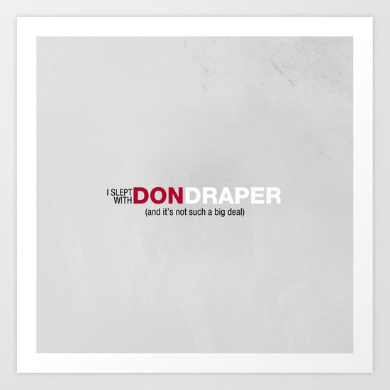 I Slept With Don Draper Art Print By Bertanavalmoral Society6