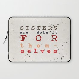 Quote - sisters are doin'it for themselves Laptop Sleeve