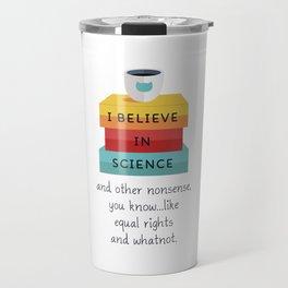 I Believe In Science Travel Mug