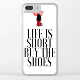 Life is Short Buy the Shoes Shoe Lover Fashion Wall Art Printable Art Women Gift Fashion Decor Clear iPhone Case