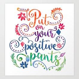 Put On Your Positive Pants Art Print