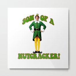 SON OF A NUTCRACKER! Buddy The Elf Christmas Movie Metal Print