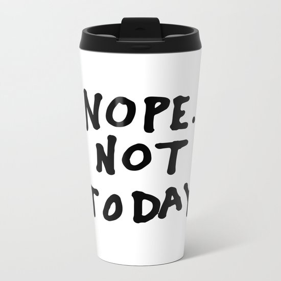 Nope. Not today Metal Travel Mug